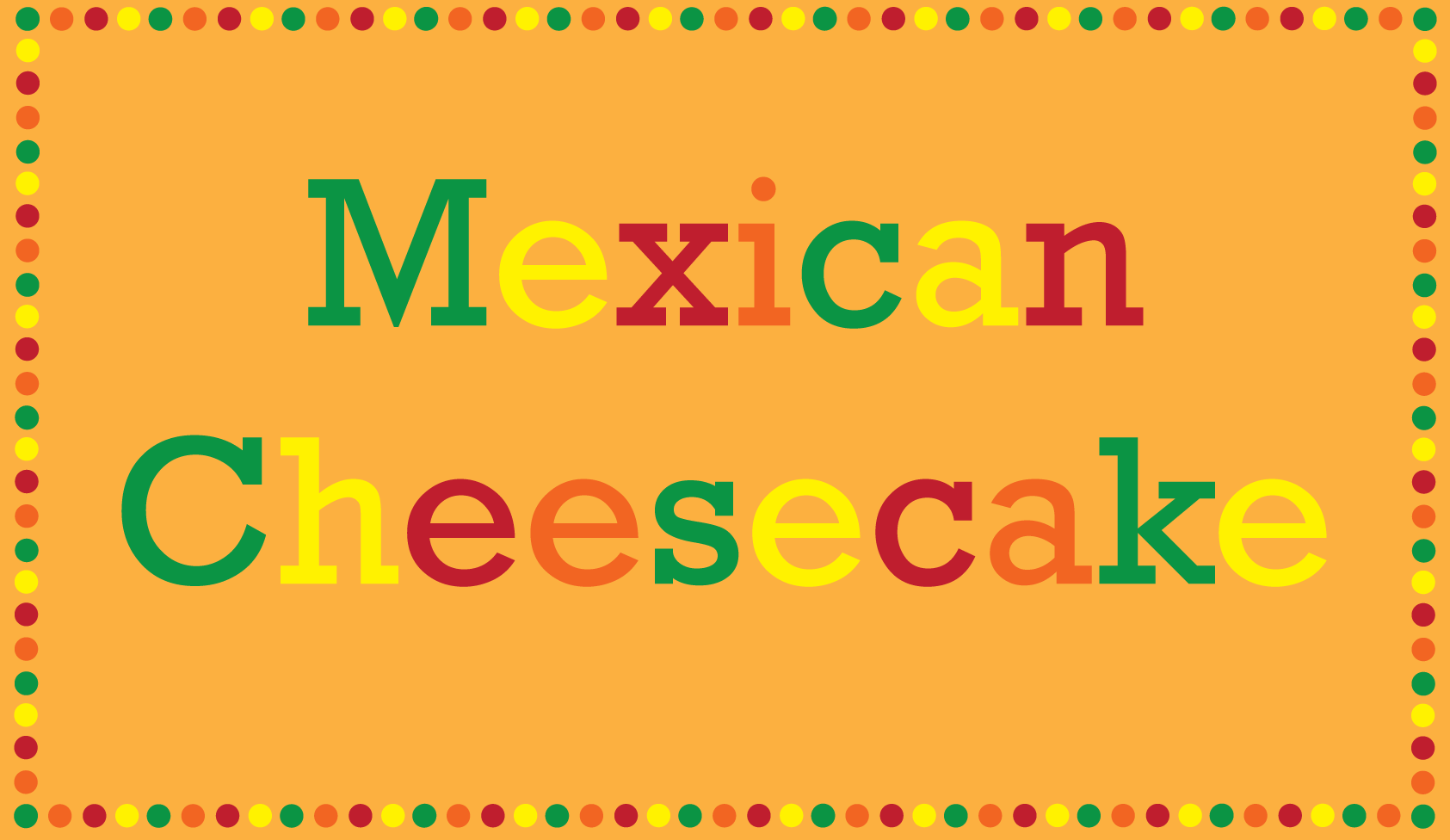 Mexican Cheesecake Graphic-01